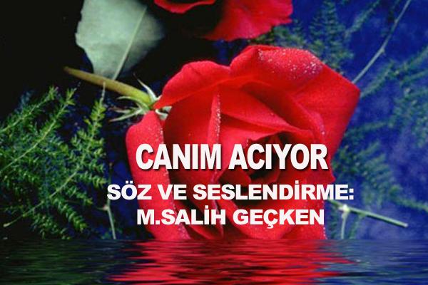 M.SALİH GEÇKEN 'CANIM ACIYOR'