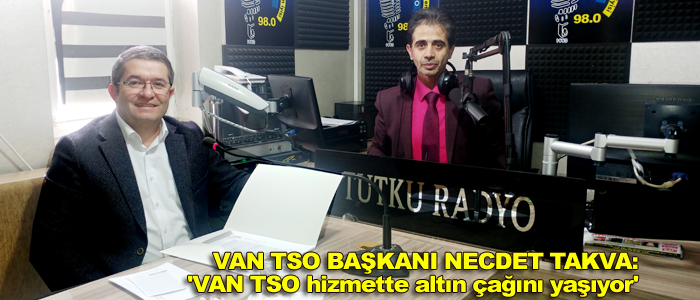 Takva 'VAN TSO altın çağını yaşıyor'