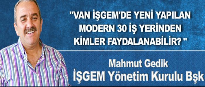 GEDİK 'VAN'IN EN ÖNEMLİ YATIRIMI SON AŞAMASINA GELDİ'